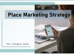 Place Marketing Strategy Management Optimization Ppt PowerPoint Presentation Complete Deck