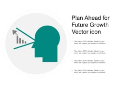 Plan Ahead For Future Growth Vector Icon Ppt PowerPoint Presentation Gallery Layouts PDF