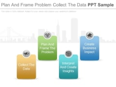 Plan And Frame Problem Collect The Data Ppt Sample
