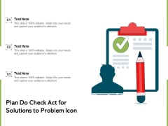 Plan Do Check Act For Solutions To Problem Icon Ppt PowerPoint Presentation Slides Graphics PDF