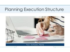 Planning Execution Structure Planning Management Ppt PowerPoint Presentation Complete Deck