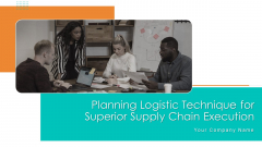 Planning Logistic Technique For Superior Supply Chain Execution Ppt PowerPoint Presentation Complete Deck With Slides