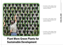 Plant More Green Plants For Sustainable Development Ppt PowerPoint Presentation Outline Layout PDF