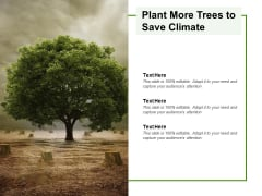 Plant More Trees To Save Climate Ppt PowerPoint Presentation Ideas Clipart