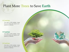 Plant More Trees To Save Earth Ppt PowerPoint Presentation Show Layout Ideas