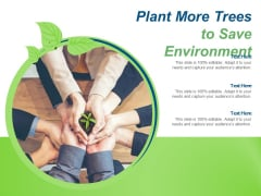 Plant More Trees To Save Environment Ppt PowerPoint Presentation Slides Graphic Images