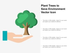 Plant Trees To Save Environment Vector Icon Ppt PowerPoint Presentation Portfolio Display