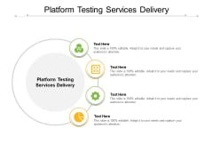 Platform Testing Services Delivery Ppt PowerPoint Presentation Layouts Example Topics Cpb Pdf