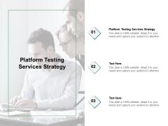 Platform Testing Services Strategy Ppt PowerPoint Presentation Styles Designs Cpb Pdf