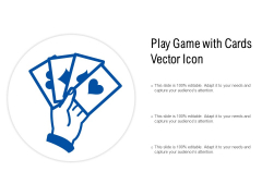 Play Game With Cards Vector Icon Ppt PowerPoint Presentation Portfolio Show