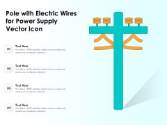 Pole With Electric Wires For Power Supply Vector Icon Ppt PowerPoint Presentation Gallery Slide Portrait PDF