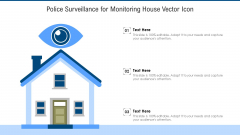 Police Surveillance For Monitoring House Vector Icon Ppt PowerPoint Presentation File Slides PDF