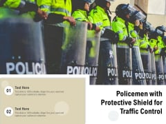 Policemen With Protective Shield For Traffic Control Ppt PowerPoint Presentation Icon Elements PDF