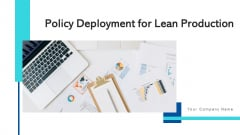 Policy Deployment For Lean Production Business Ppt PowerPoint Presentation Complete Deck With Slides