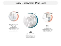 Policy Deployment Pros Cons Ppt PowerPoint Presentation Outline Aids Cpb