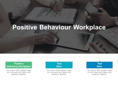 Positive Behaviour Workplace Ppt PowerPoint Presentation Ideas Slideshow Cpb