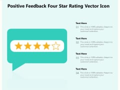 Positive Feedback Four Star Rating Vector Icon Ppt PowerPoint Presentation Slides PDF