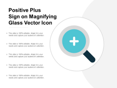 Positive Plus Sign On Magnifying Glass Vector Icon Ppt Powerpoint Presentation Pictures Display