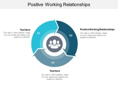 Positive Working Relationships Ppt PowerPoint Presentation Information Cpb