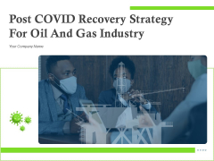 Post COVID Recovery Strategy For Oil And Gas Industry Ppt PowerPoint Presentation Complete Deck With Slides