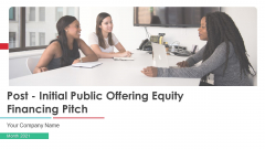 Post Initial Public Offering Equity Financing Pitch Ppt PowerPoint Presentation Complete Deck With Slides
