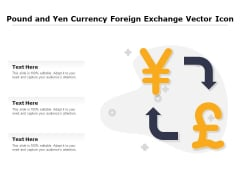 Pound And Yen Currency Foreign Exchange Vector Icon Ppt PowerPoint Presentation Professional Example Topics PDF