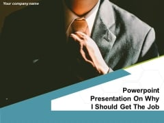 PowerPoint Presentation On Why I Should Get The Job Ppt PowerPoint Presentation Complete Deck With Slides