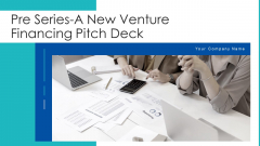 Pre Series A New Venture Financing Pitch Deck Ppt PowerPoint Presentation Complete Deck With Slides