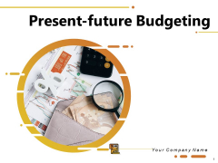 Present Future Budgeting Ppt PowerPoint Presentation Complete Deck With Slides
