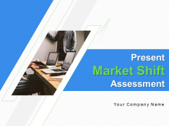 Present Market Shift Assessment Ppt PowerPoint Presentation Complete Deck With Slides