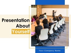 Presentation About Yourself Ppt PowerPoint Presentation Complete Deck With Slides