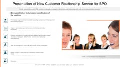 Presentation Of New Customer Relationship Service For BPO Ppt Outline Summary PDF