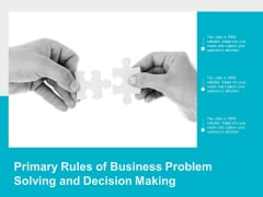 Primary Rules Of Business Problem Solving And Decision Making Ppt PowerPoint Presentation Icon Designs
