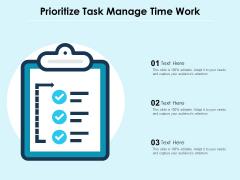 Prioritize Task Manage Time Work Ppt PowerPoint Presentation Icon Diagrams PDF