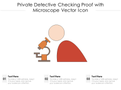 Private Detective Checking Proof With Microscope Vector Icon Ppt PowerPoint Presentation Model Themes PDF