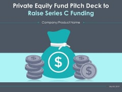 Private Equity Fund Pitch Deck To Raise Series C Funding Ppt PowerPoint Presentation Complete Deck With Slides