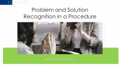 Problem And Solution Recognition In A Procedure Ppt PowerPoint Presentation Complete Deck With Slides