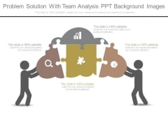 Problem Solution With Team Analysis Ppt Background Images