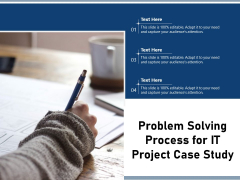 Problem Solving Process For IT Project Case Study Ppt PowerPoint Presentation File Influencers PDF