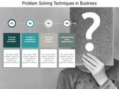 Problem Solving Techniques In Business Ppt PowerPoint Presentation Ideas Brochure