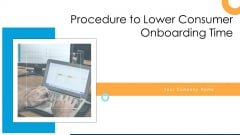 Procedure To Lower Consumer Onboarding Time Ppt PowerPoint Presentation Complete With Slides