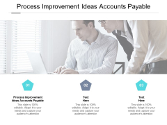 Process Improvement Ideas Accounts Payable Ppt PowerPoint Presentation Professional Graphics Template Cpb Pdf
