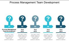 Process Management Team Development Ppt PowerPoint Presentation Infographic Template Slides Cpb