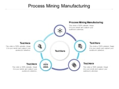 Process Mining Manufacturing Ppt PowerPoint Presentation Infographics Show Cpb