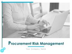 Procurement Risk Management Ppt PowerPoint Presentation Complete Deck With Slides