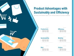 Product Advantages With Sustainably And Efficiency Ppt PowerPoint Presentation Infographics Elements