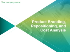 Product Branding Repositioning And Cost Analysis Ppt PowerPoint Presentation Complete Deck With Slides