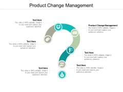 Product Change Management Ppt PowerPoint Presentation Infographics Display Cpb