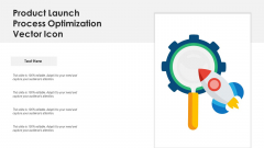 Product Launch Process Optimization Vector Icon Ppt PowerPoint Presentation Model Icons PDF