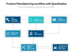 Product Manufacturing Workflow With Specification Ppt PowerPoint Presentation Pictures Microsoft PDF